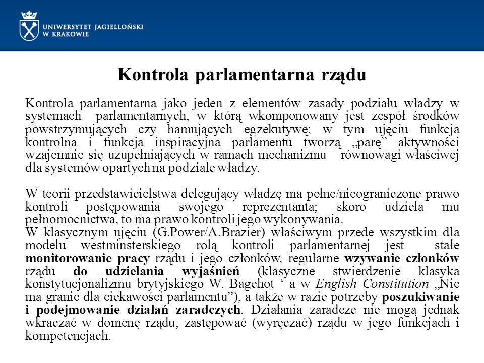 Kontrola parlamentarna rządu Kontrola parlamentarna jako jeden z elementów zasady podziału władzy w systemach parlamentarnych, w którą wkomponowany je