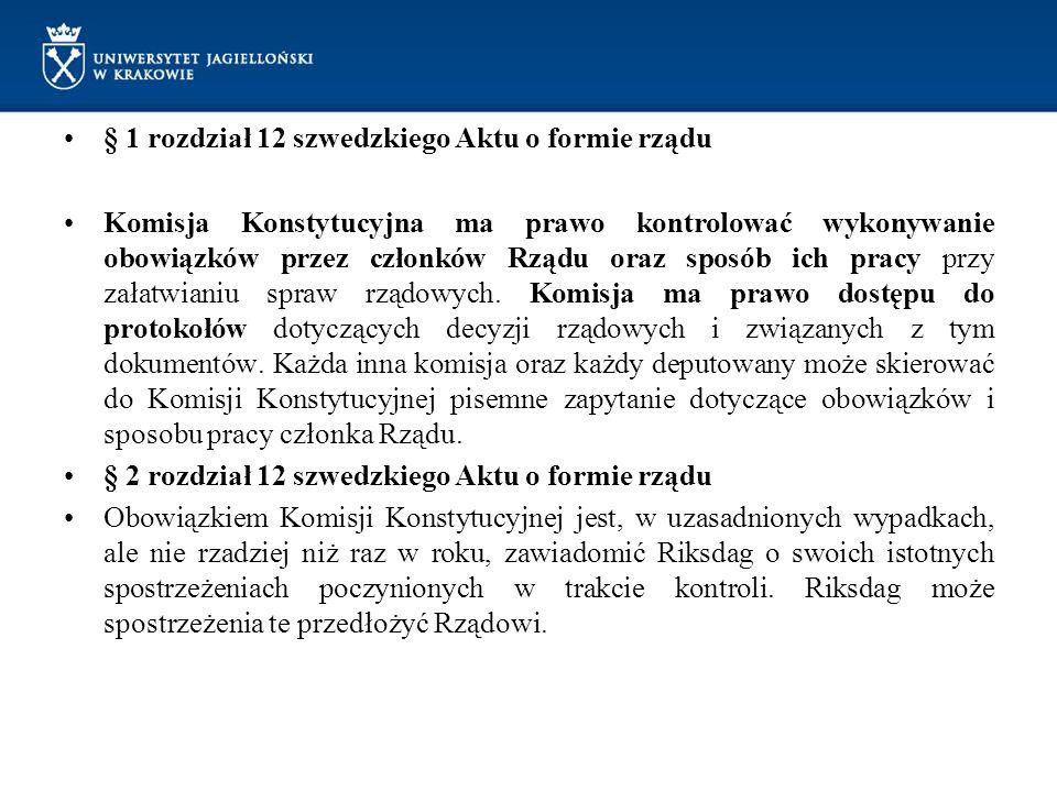 § 1 rozdział 12 szwedzkiego Aktu o formie rządu Komisja Konstytucyjna ma prawo kontrolować wykonywanie obowiązków przez członków Rządu oraz sposób ich