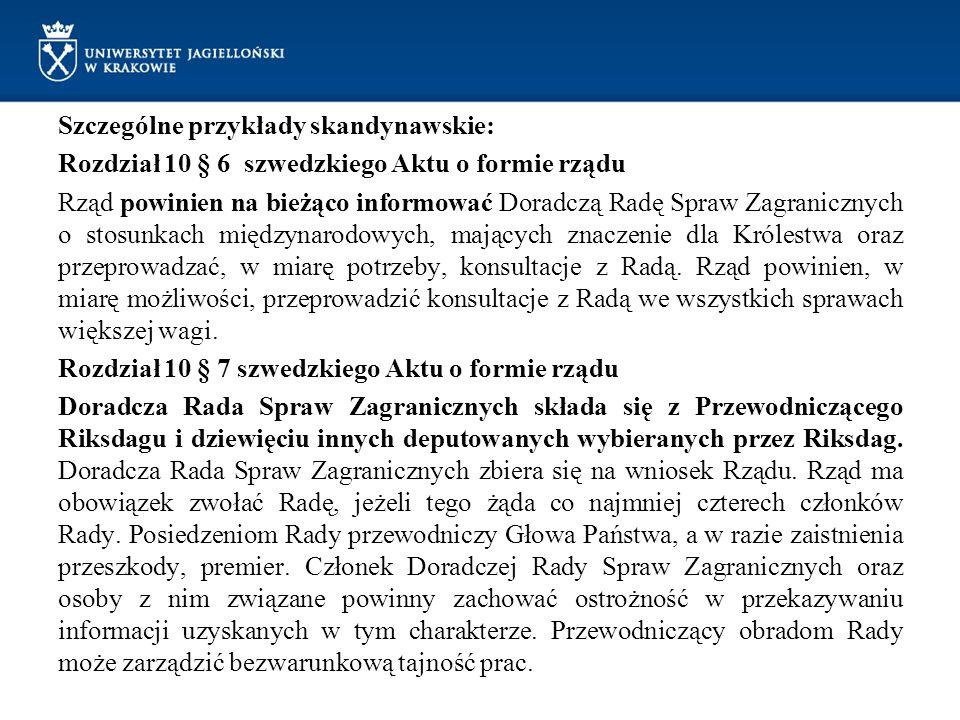 Szczególne przykłady skandynawskie: Rozdział 10 § 6 szwedzkiego Aktu o formie rządu Rząd powinien na bieżąco informować Doradczą Radę Spraw Zagraniczn