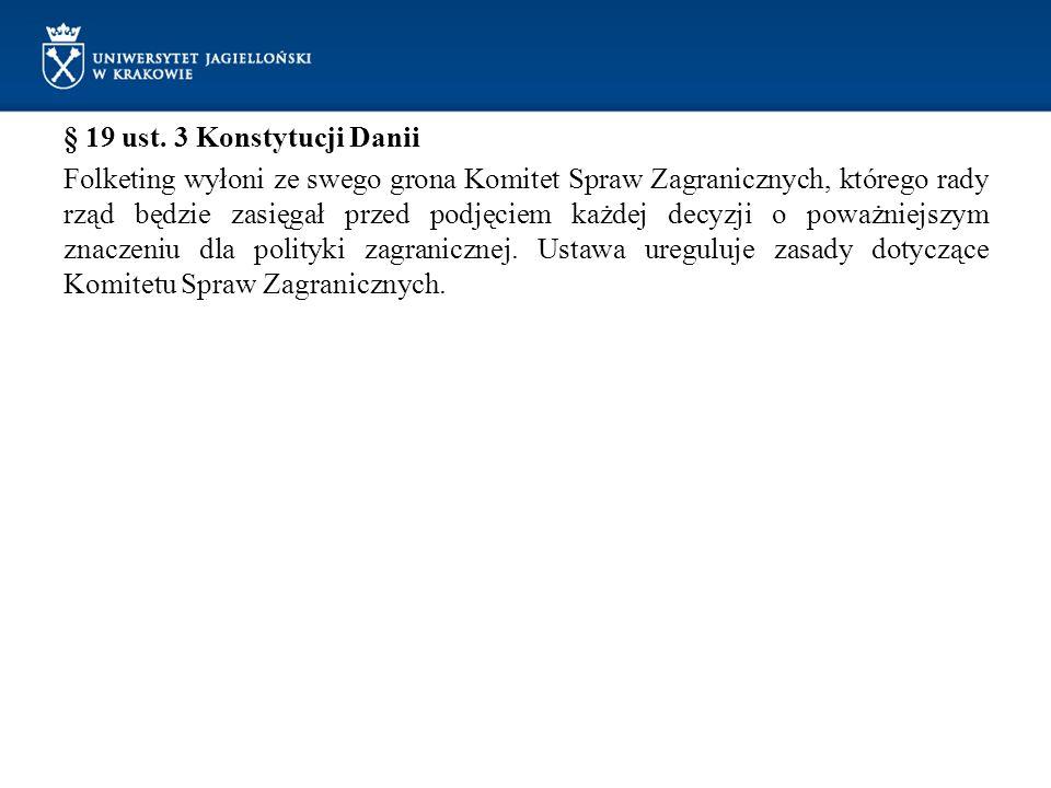 § 19 ust. 3 Konstytucji Danii Folketing wyłoni ze swego grona Komitet Spraw Zagranicznych, którego rady rząd będzie zasięgał przed podjęciem każdej de