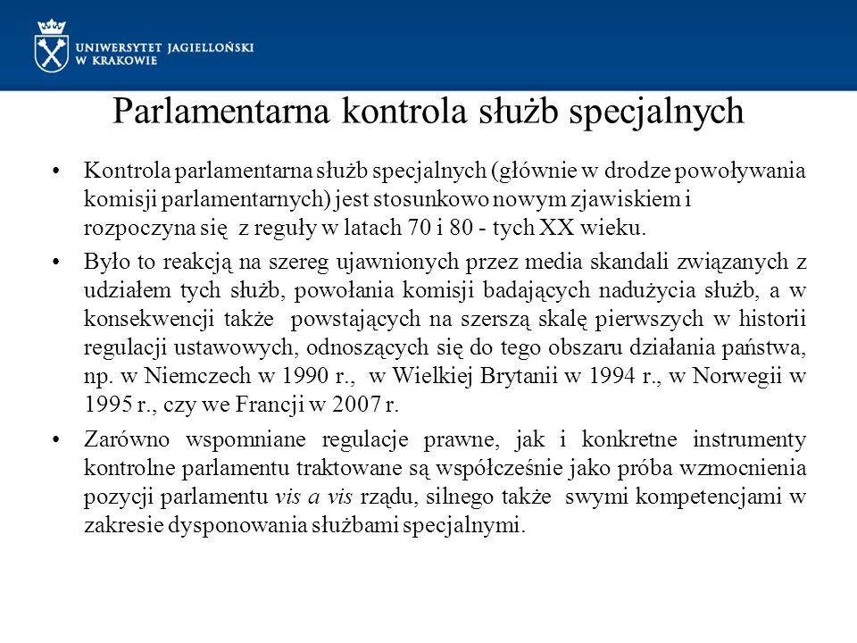 Parlamentarna kontrola służb specjalnych Kontrola parlamentarna służb specjalnych (głównie w drodze powoływania komisji parlamentarnych) jest stosunko