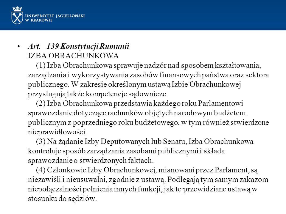 Art. 139 Konstytucji Rumunii IZBA OBRACHUNKOWA (1) Izba Obrachunkowa sprawuje nadzór nad sposobem kształtowania, zarządzania i wykorzystywania zasobów