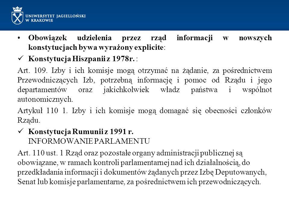Obowiązek udzielenia przez rząd informacji w nowszych konstytucjach bywa wyrażony explicite: Konstytucja Hiszpanii z 1978r. : Art. 109. Izby i ich kom