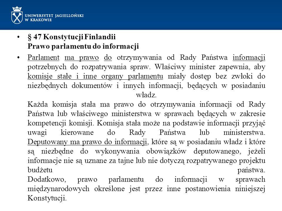 § 47 Konstytucji Finlandii Prawo parlamentu do informacji Parlament ma prawo do otrzymywania od Rady Państwa informacji potrzebnych do rozpatrywania s