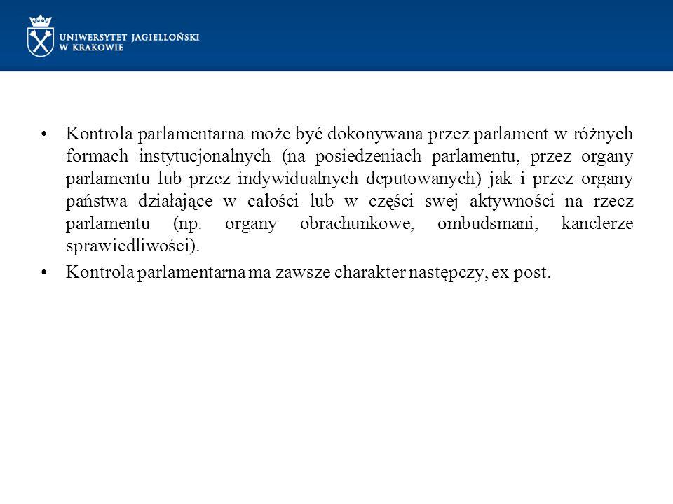 Kontrola parlamentarna może być dokonywana przez parlament w różnych formach instytucjonalnych (na posiedzeniach parlamentu, przez organy parlamentu l