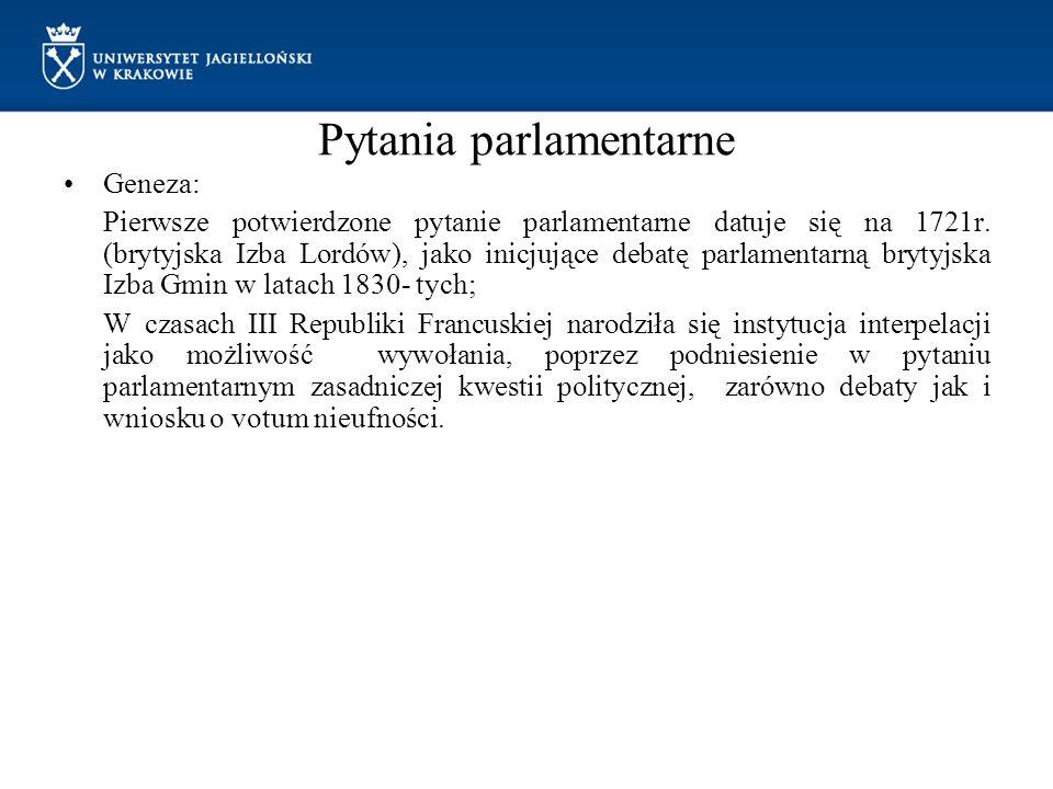 Pytania parlamentarne Geneza: Pierwsze potwierdzone pytanie parlamentarne datuje się na 1721r. (brytyjska Izba Lordów), jako inicjujące debatę parlame