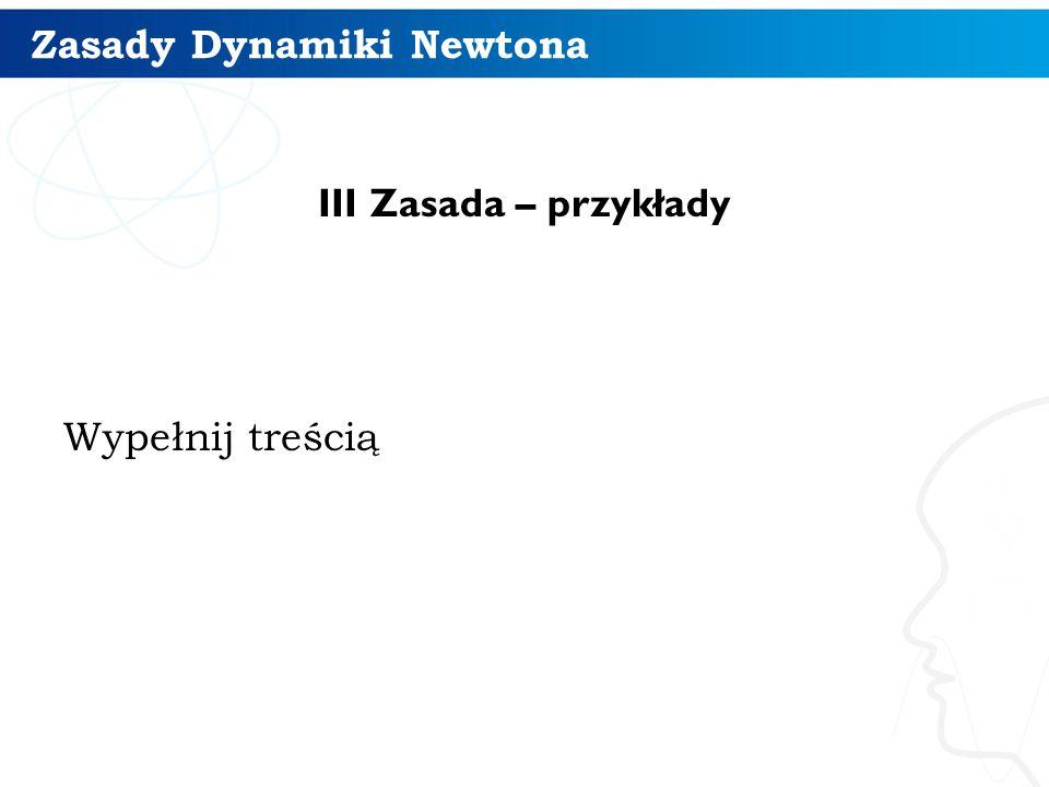 Zasady Dynamiki Newtona III Zasada – przykłady Wypełnij treścią 13