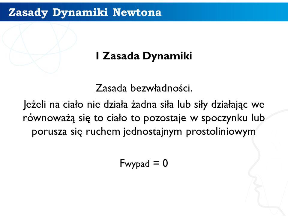 Zasady Dynamiki Newtona I Zasada Dynamiki Zasada bezwładności. Jeżeli na ciało nie działa żadna siła lub siły działając we równoważą się to ciało to p