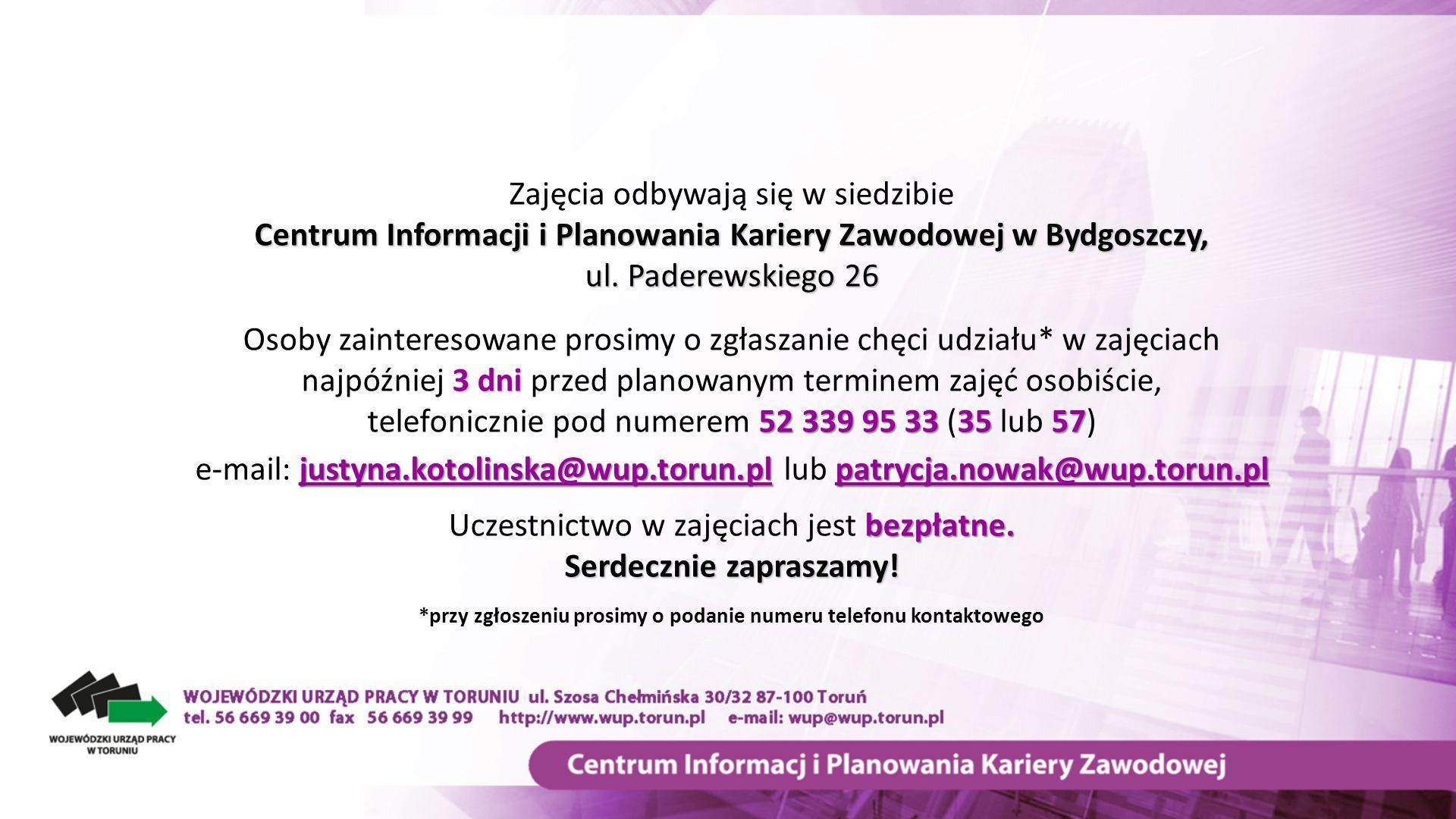 Zajęcia odbywają się w siedzibie Centrum Informacji i Planowania Kariery Zawodowej w Bydgoszczy, ul. Paderewskiego 26 Osoby zainteresowane prosimy o z