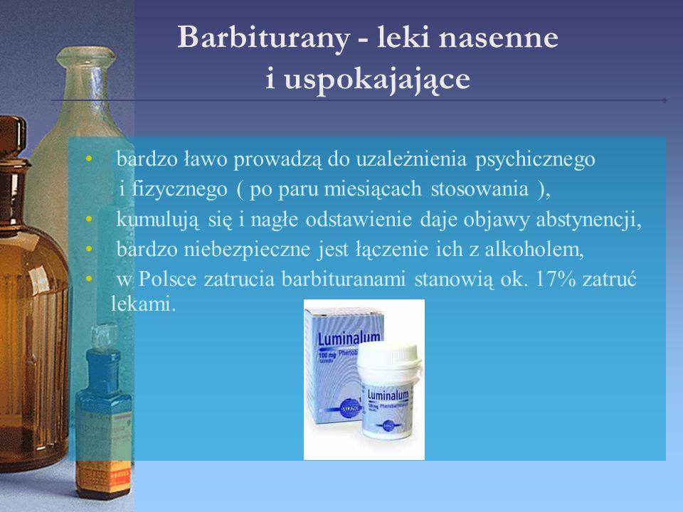 Barbiturany - leki nasenne i uspokajające bardzo ławo prowadzą do uzależnienia psychicznego i fizycznego ( po paru miesiącach stosowania ), kumulują s