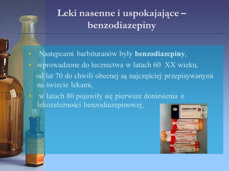 Leki nasenne i uspokajające – benzodiazepiny Następcami barbituranów były benzodiazepiny, wprowadzone do lecznictwa w latach 60 XX wieku, od lat 70 do