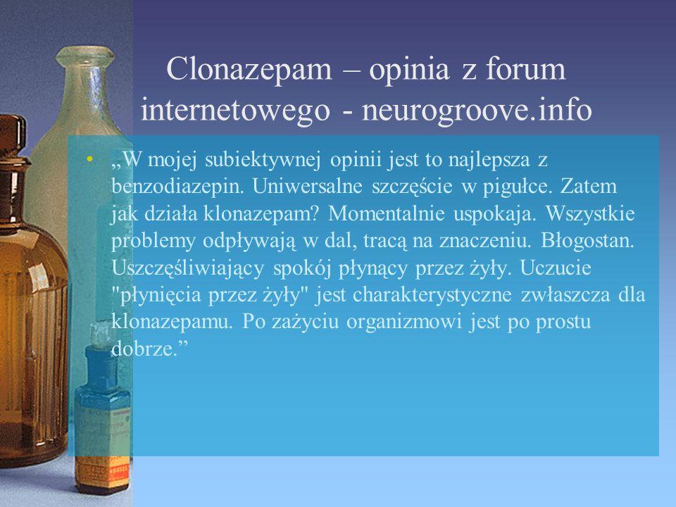 """Clonazepam – opinia z forum internetowego - neurogroove.info """"W mojej subiektywnej opinii jest to najlepsza z benzodiazepin. Uniwersalne szczęście w p"""