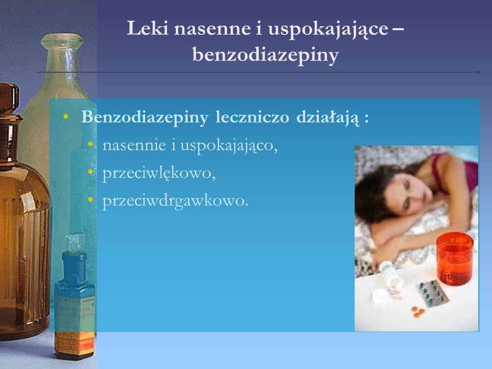 Leki nasenne i uspokajające – benzodiazepiny Benzodiazepiny leczniczo działają : nasennie i uspokajająco, przeciwlękowo, przeciwdrgawkowo.