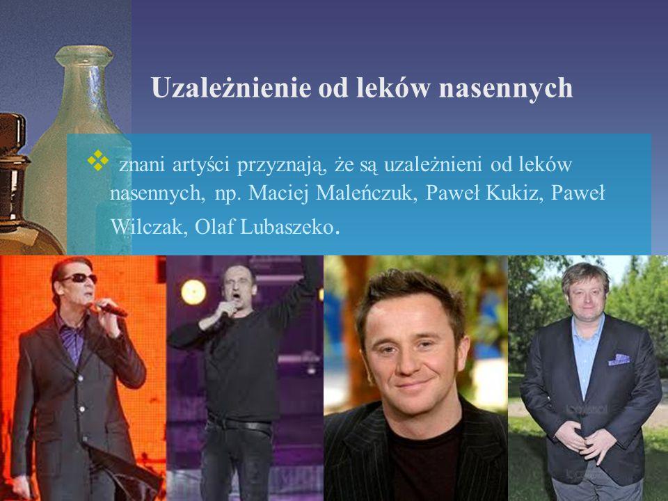 Uzależnienie od leków nasennych  znani artyści przyznają, że są uzależnieni od leków nasennych, np. Maciej Maleńczuk, Paweł Kukiz, Paweł Wilczak, Ola