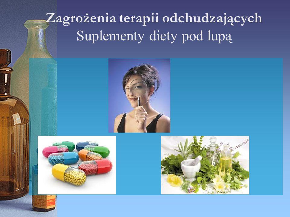 Zagrożenia terapii odchudzających Suplementy diety pod lupą