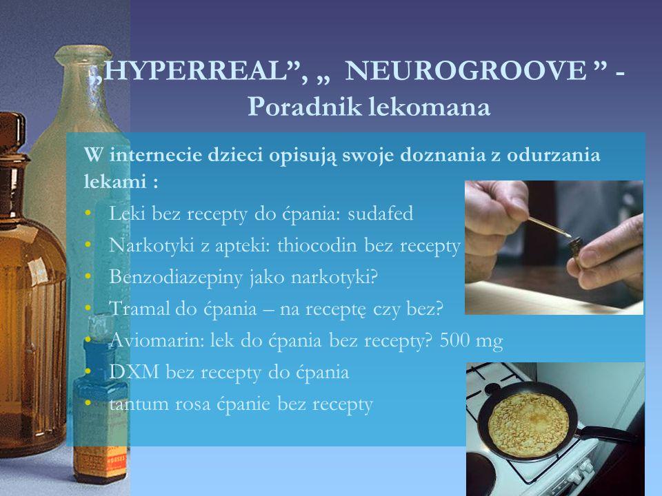 """""""HYPERREAL"""", """" NEUROGROOVE """" - Poradnik lekomana W internecie dzieci opisują swoje doznania z odurzania lekami : Leki bez recepty do ćpania: sudafed N"""