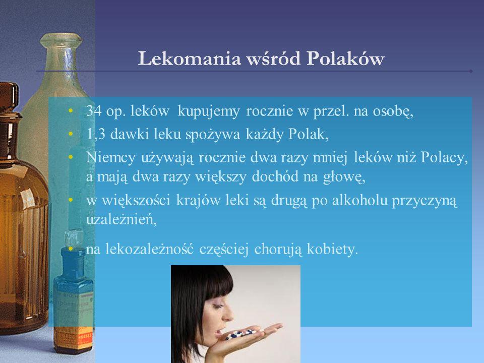 Lekomania wśród Polaków 34 op. leków kupujemy rocznie w przel. na osobę, 1,3 dawki leku spożywa każdy Polak, Niemcy używają rocznie dwa razy mniej lek