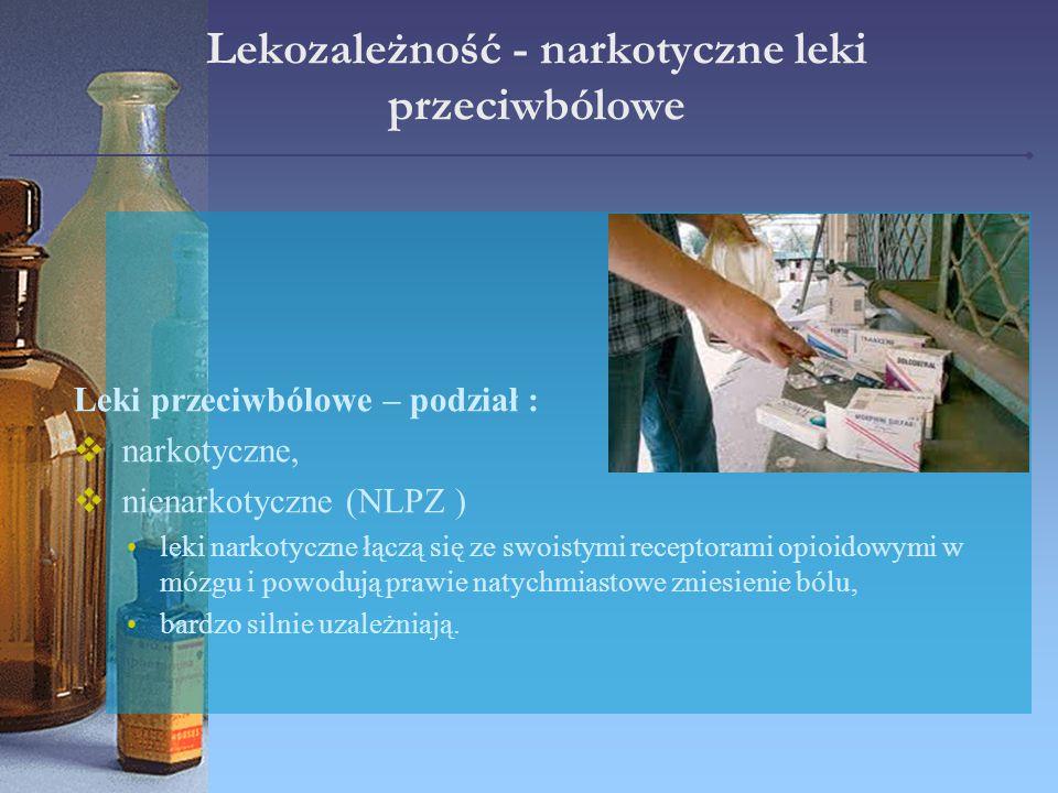 Lekozależność - narkotyczne leki przeciwbólowe Leki przeciwbólowe – podział :  narkotyczne,  nienarkotyczne (NLPZ ) leki narkotyczne łączą się ze sw