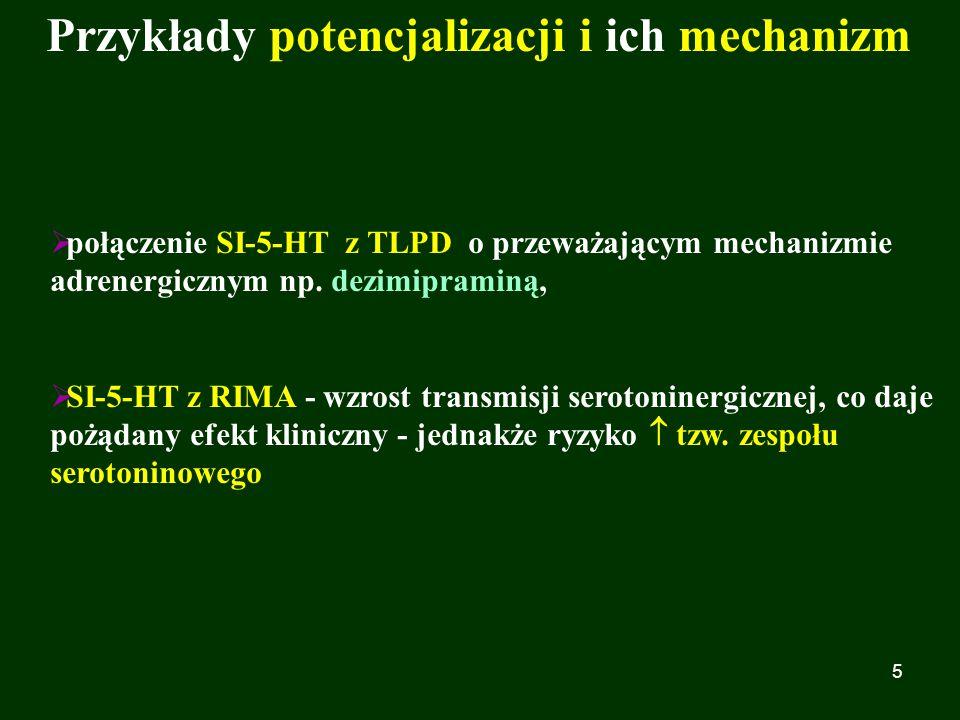 6 Przykłady potencjalizacji i ich mechanizm  TLPD (szczególnie klomipramina), SI-5-HT (fluoksetyna, sertralina), IMAO, wenlafaksyna w połączeniu z Litem - mechanizm niejasny, prawdopodobnie wzmożenie transmisji serotoninergicznej z wpływem na mech.