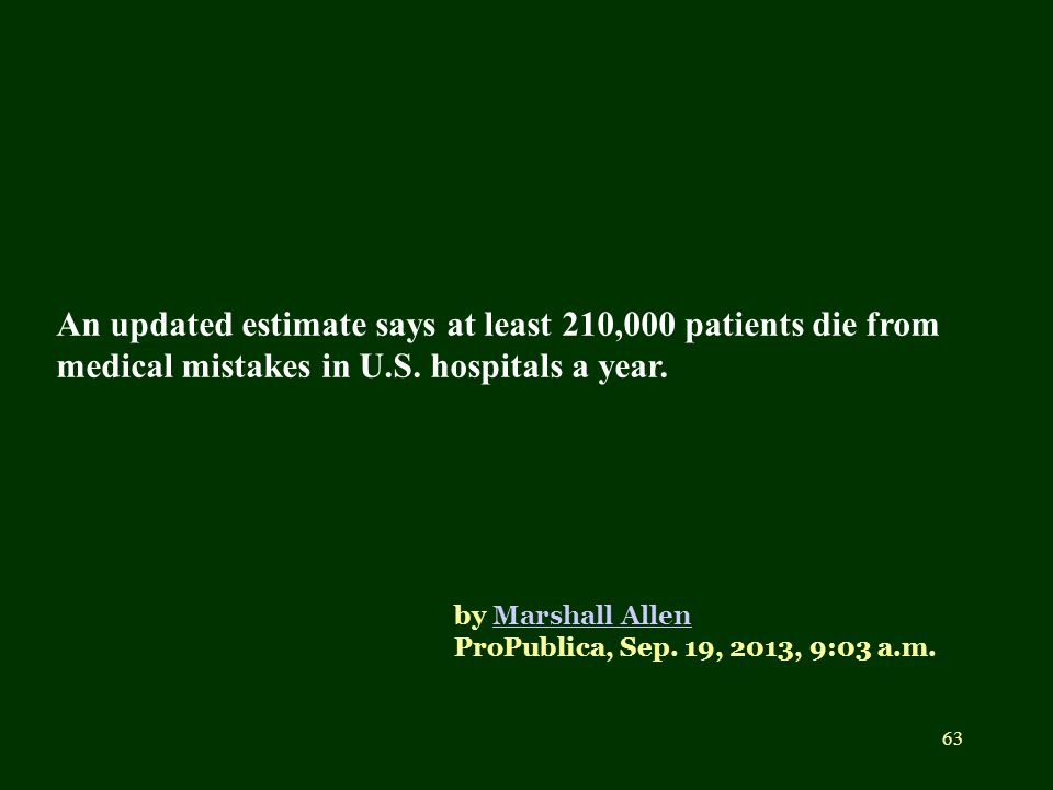 An updated estimate says at least 210,000 patients die from medical mistakes in U.S. hospitals a year. by Marshall Allen ProPublica, Sep. 19, 2013, 9: