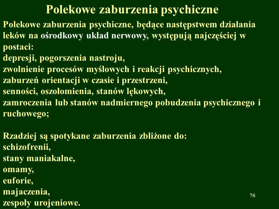 Polekowe zaburzenia psychiczne Polekowe zaburzenia psychiczne, będące następstwem działania leków na ośrodkowy układ nerwowy, występują najczęściej w