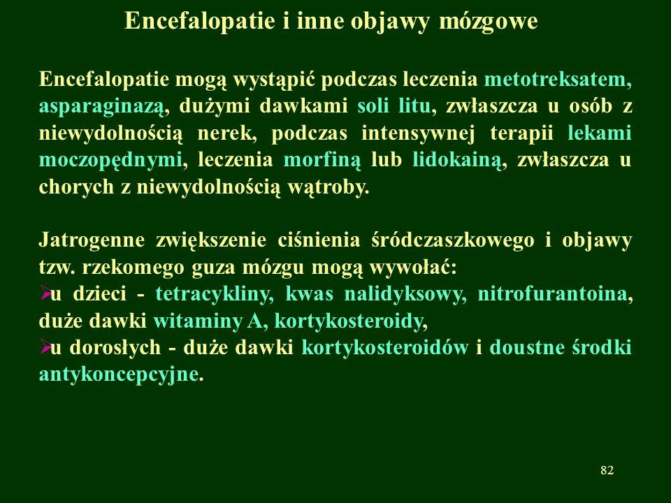 Encefalopatie i inne objawy mózgowe Encefalopatie mogą wystąpić podczas leczenia metotreksatem, asparaginazą, dużymi dawkami soli litu, zwłaszcza u os