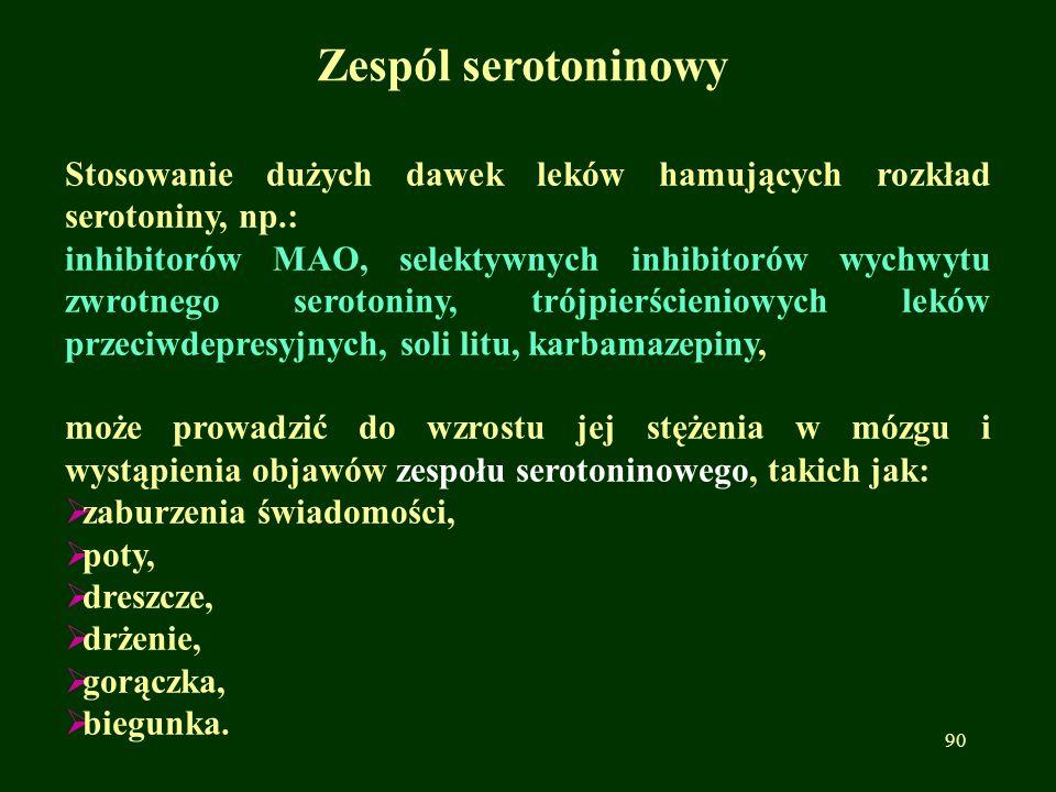 Zespól serotoninowy Stosowanie dużych dawek leków hamujących rozkład serotoniny, np.: inhibitorów MAO, selektywnych inhibitorów wychwytu zwrotnego ser