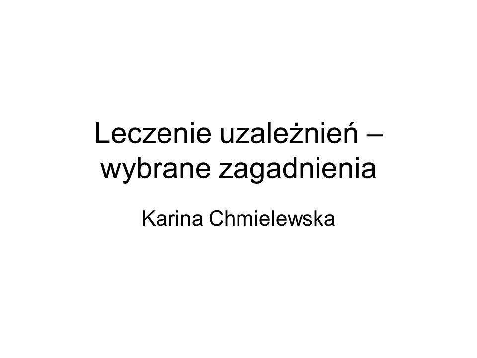 Leczenie uzależnień – wybrane zagadnienia Karina Chmielewska