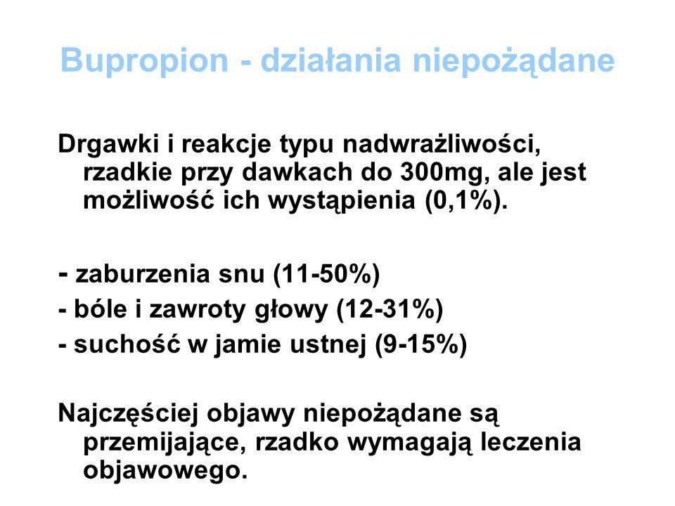 Bupropion - działania niepożądane Drgawki i reakcje typu nadwrażliwości, rzadkie przy dawkach do 300mg, ale jest możliwość ich wystąpienia (0,1%). - z