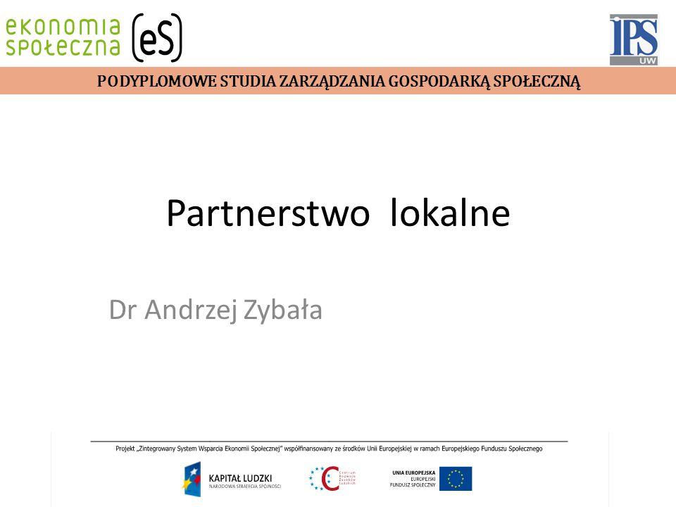 Partnerstwo lokalne Dr Andrzej Zybała PODYPLOMOWE STUDIA ZARZĄDZANIA GOSPODARKĄ SPOŁECZNĄ