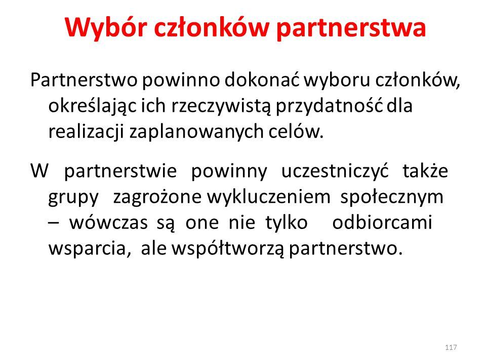 Wybór członków partnerstwa Partnerstwo powinno dokonać wyboru członków, określając ich rzeczywistą przydatność dla realizacji zaplanowanych celów. W p