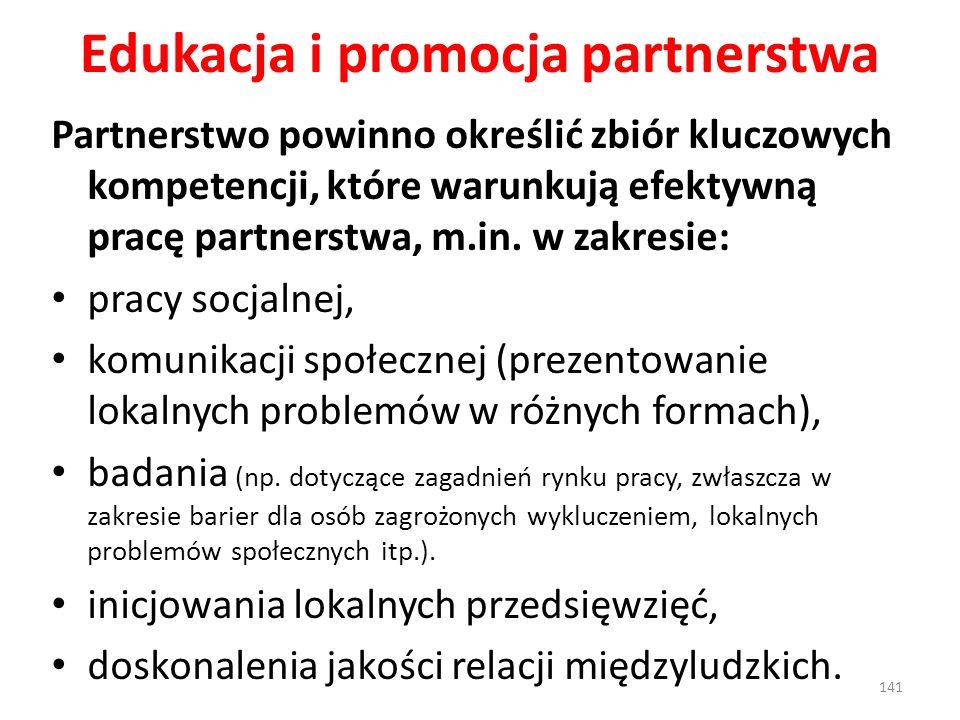 Edukacja i promocja partnerstwa Partnerstwo powinno określić zbiór kluczowych kompetencji, które warunkują efektywną pracę partnerstwa, m.in. w zakres