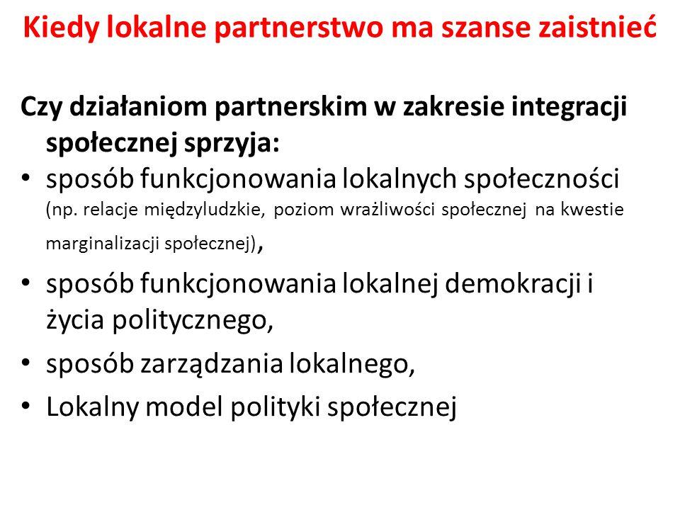 Kiedy lokalne partnerstwo ma szanse zaistnieć Czy działaniom partnerskim w zakresie integracji społecznej sprzyja: sposób funkcjonowania lokalnych spo
