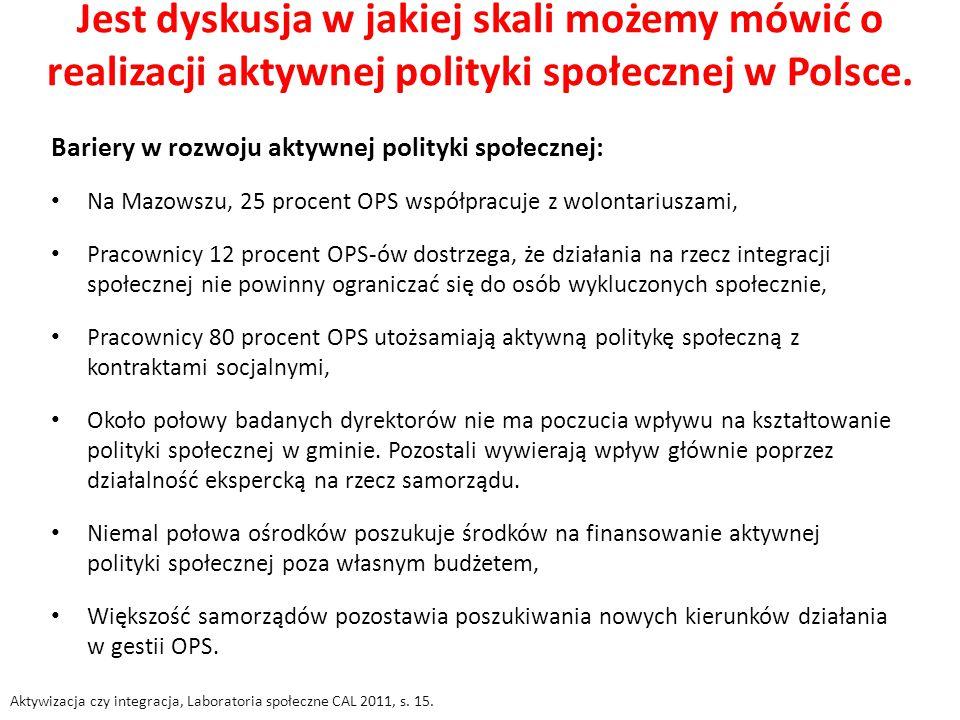 Jest dyskusja w jakiej skali możemy mówić o realizacji aktywnej polityki społecznej w Polsce. Bariery w rozwoju aktywnej polityki społecznej: Na Mazow