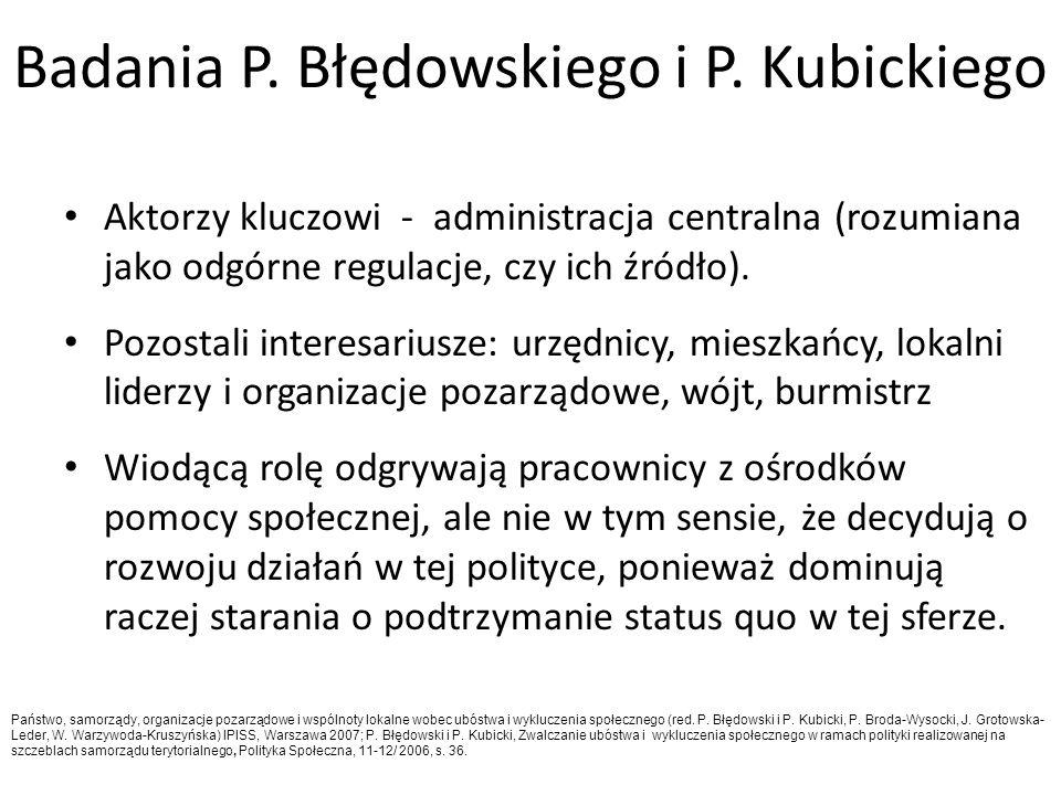 Badania P. Błędowskiego i P. Kubickiego Aktorzy kluczowi - administracja centralna (rozumiana jako odgórne regulacje, czy ich źródło). Pozostali inter