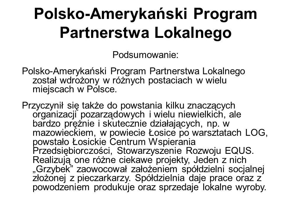 Polsko-Amerykański Program Partnerstwa Lokalnego Podsumowanie: Polsko-Amerykański Program Partnerstwa Lokalnego został wdrożony w różnych postaciach w