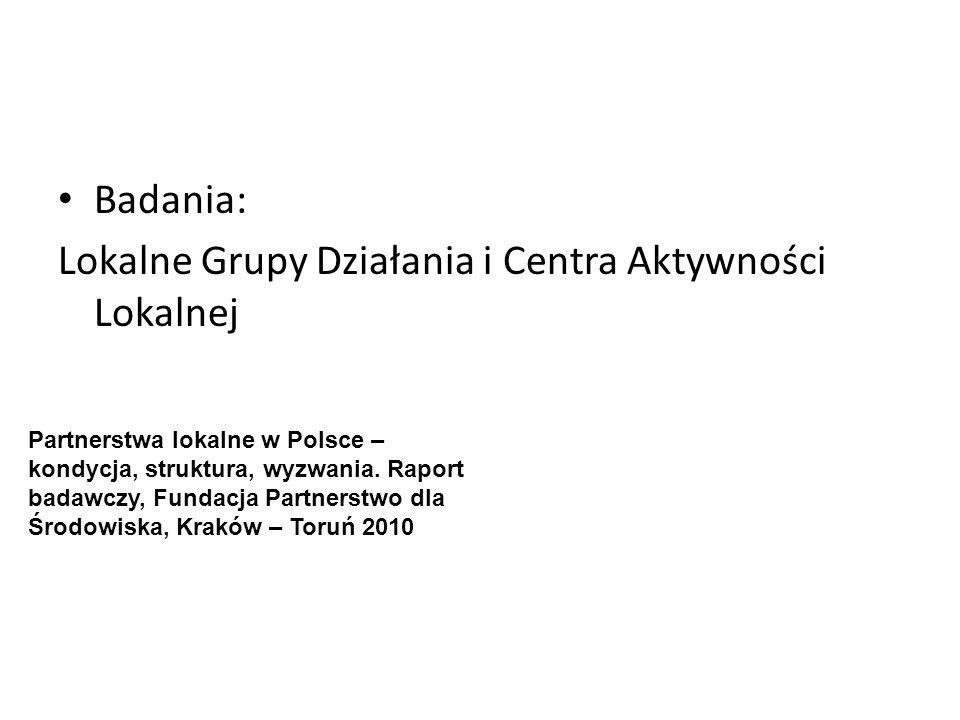 Badania: Lokalne Grupy Działania i Centra Aktywności Lokalnej Partnerstwa lokalne w Polsce – kondycja, struktura, wyzwania.