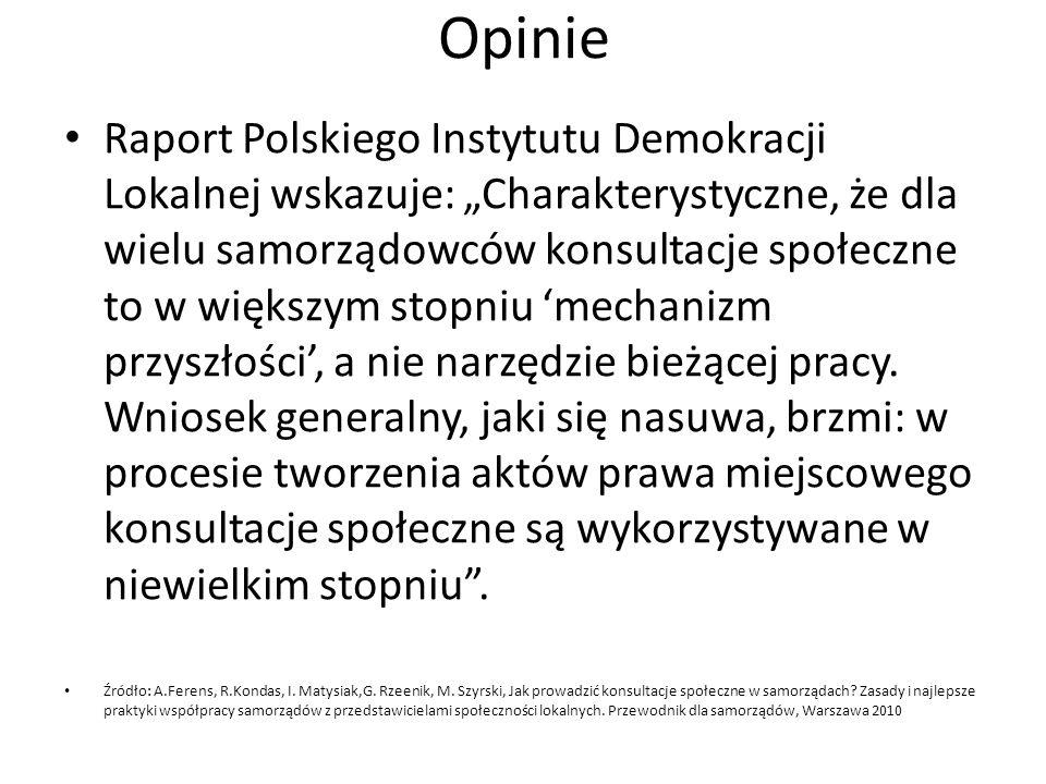 """Opinie Raport Polskiego Instytutu Demokracji Lokalnej wskazuje: """"Charakterystyczne, że dla wielu samorządowców konsultacje społeczne to w większym stopniu 'mechanizm przyszłości', a nie narzędzie bieżącej pracy."""