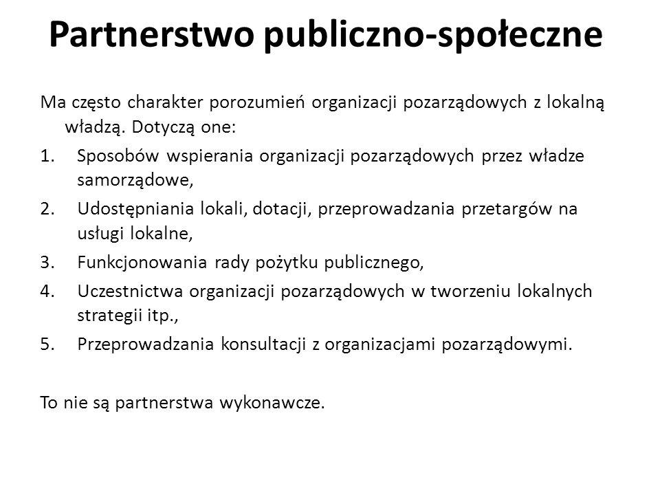 Partnerstwo publiczno-społeczne Ma często charakter porozumień organizacji pozarządowych z lokalną władzą. Dotyczą one: 1.Sposobów wspierania organiza