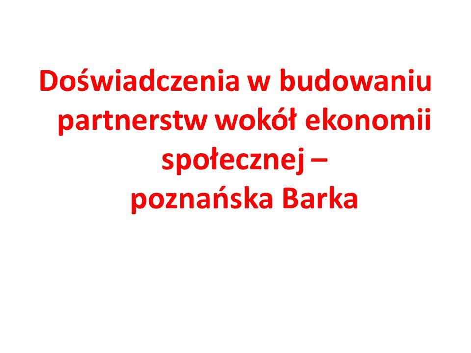 Doświadczenia w budowaniu partnerstw wokół ekonomii społecznej – poznańska Barka