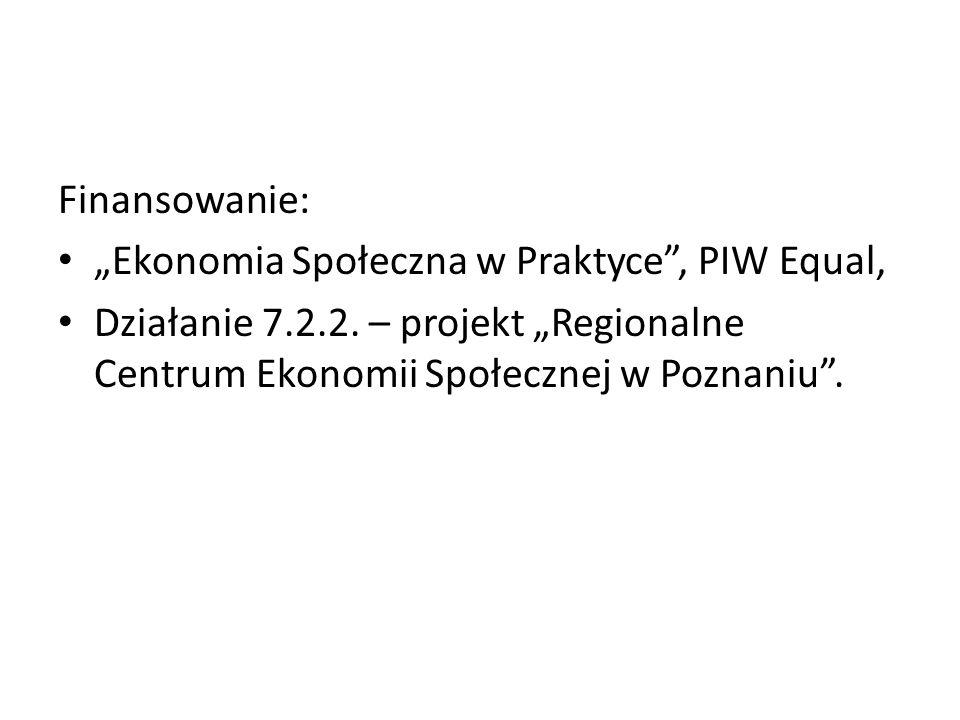 """Finansowanie: """"Ekonomia Społeczna w Praktyce"""", PIW Equal, Działanie 7.2.2. – projekt """"Regionalne Centrum Ekonomii Społecznej w Poznaniu""""."""