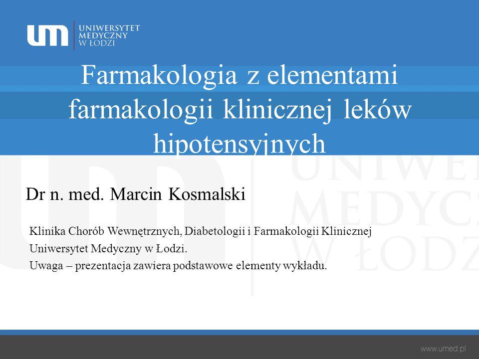 Farmakologia z elementami farmakologii klinicznej leków hipotensyjnych Dr n. med. Marcin Kosmalski Klinika Chorób Wewnętrznych, Diabetologii i Farmako