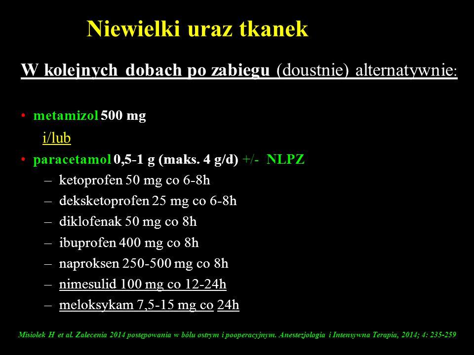 Niewielki uraz tkanek W kolejnych dobach po zabiegu (doustnie) alternatywnie : metamizol 500 mg i/lub paracetamol 0,5-1 g (maks. 4 g/d) +/- NLPZ –keto