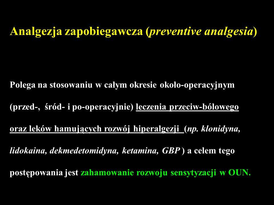 Analgezja zapobiegawcza (preventive analgesia) Polega na stosowaniu w całym okresie około-operacyjnym (przed-, śród- i po-operacyjnie) leczenia przeci