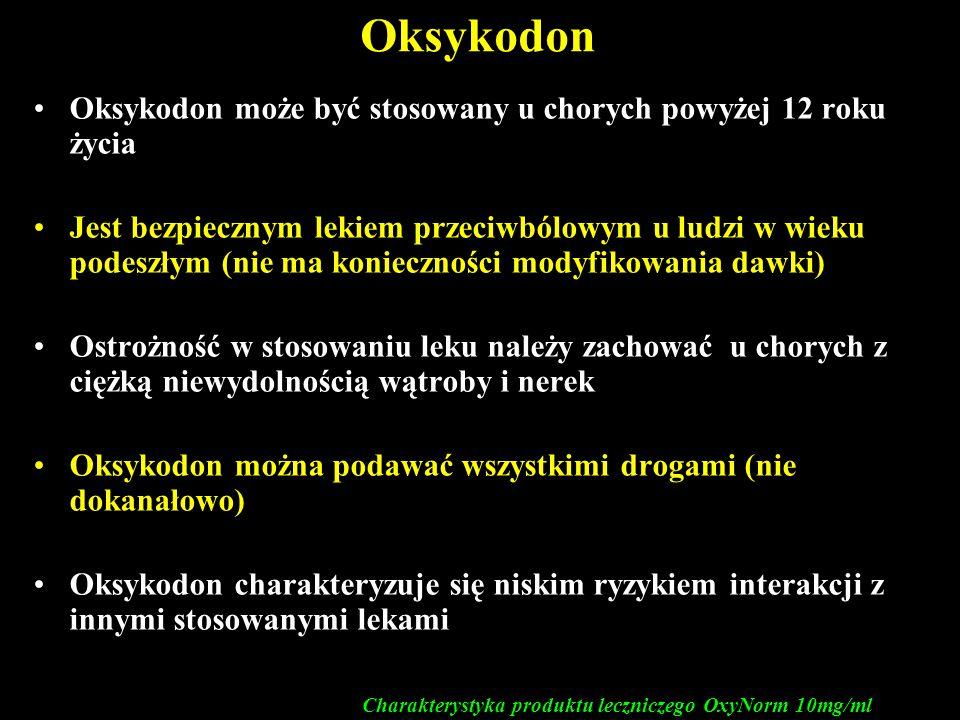 Oksykodon Oksykodon może być stosowany u chorych powyżej 12 roku życia Jest bezpiecznym lekiem przeciwbólowym u ludzi w wieku podeszłym (nie ma koniec