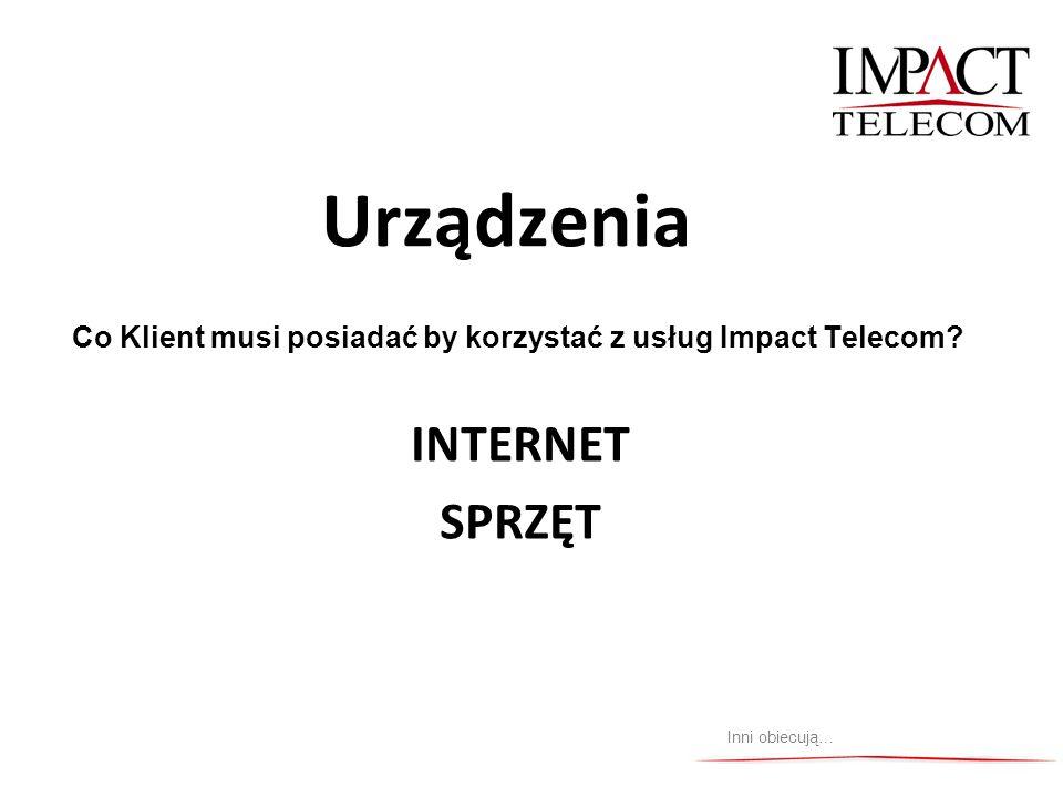 Urządzenia Co Klient musi posiadać by korzystać z usług Impact Telecom? INTERNET SPRZĘT Inni obiecują…