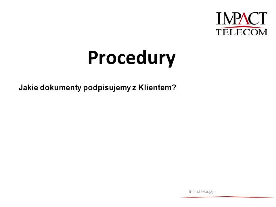 Procedury Jakie dokumenty podpisujemy z Klientem? Inni obiecują…