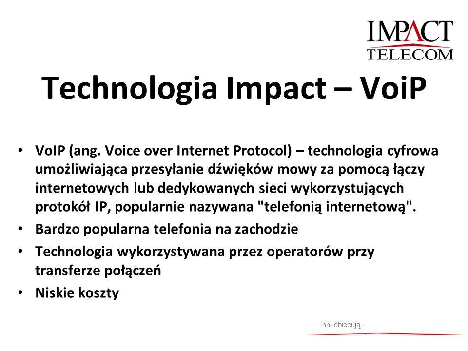 Technologia Impact – VoiP VoIP (ang. Voice over Internet Protocol) – technologia cyfrowa umożliwiająca przesyłanie dźwięków mowy za pomocą łączy inter