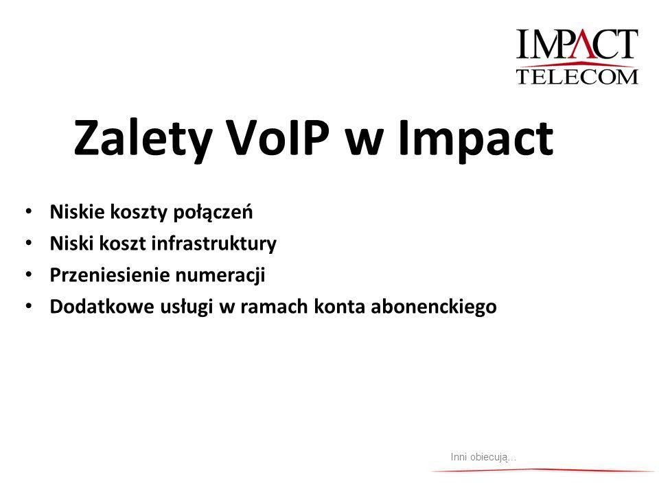 Zalety VoIP w Impact Niskie koszty połączeń Niski koszt infrastruktury Przeniesienie numeracji Dodatkowe usługi w ramach konta abonenckiego Inni obiec