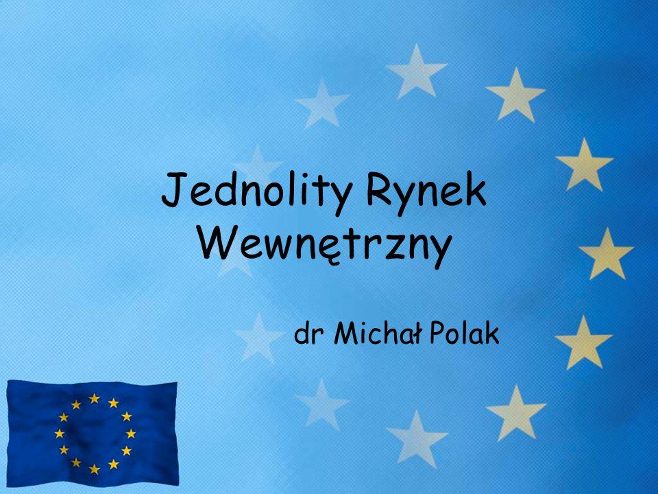 Jednolity Rynek Wewnętrzny dr Michał Polak